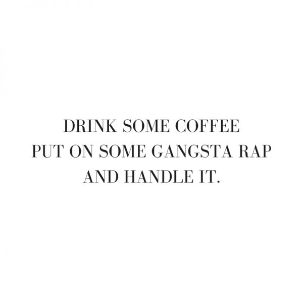 I don't drink coffee or listen to ' 'Gangsta Rap' but I found this funny lol