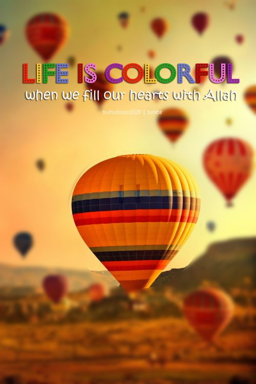 Life is colorful when we fill our hearts with Allah More islamic quotes HERE