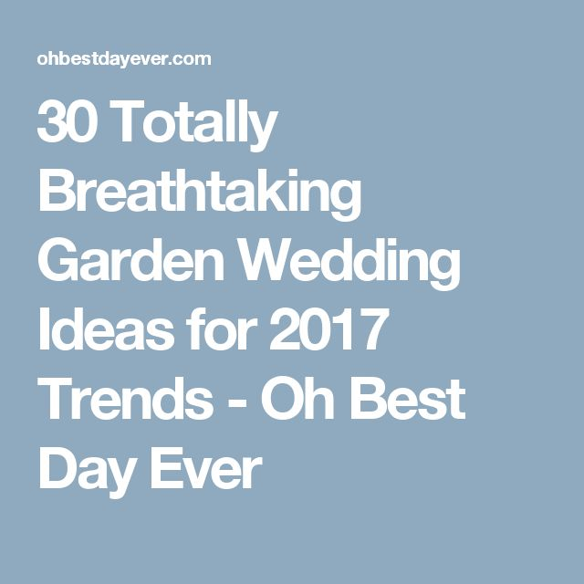 30 Totally Breathtaking Garden Wedding Ideas for 2017 Trends - Oh Best Day Ever