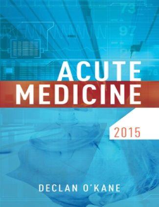 Acute Medicine 2015 by Declan O'Kane