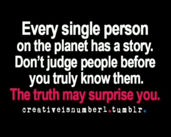 judging people quotes and sayings | Life Lessons, Lyrics, Sayings, Quotes, etc. / Every single person on ...