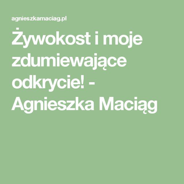 Żywokost i moje zdumiewające odkrycie! - Agnieszka Maciąg