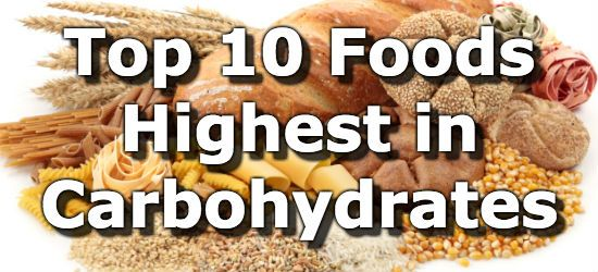 Top 10 Foods Highest in Carbohydrates (To Limit or Avoid) - Basically EVERYTHING I have been eating on a regular basis.