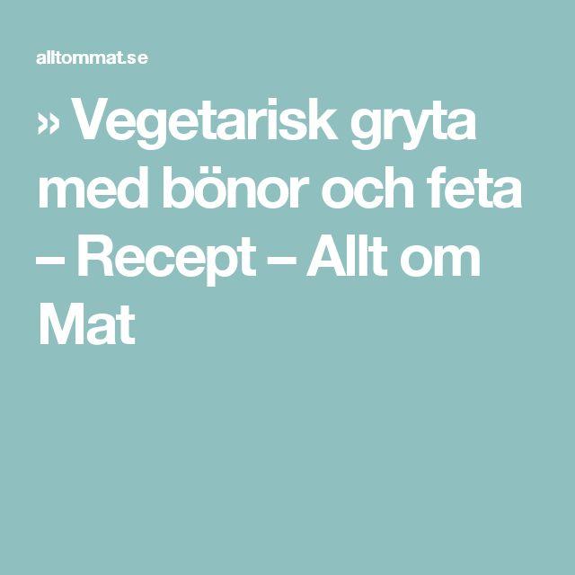 » Vegetarisk gryta med bönor och feta – Recept – Allt om Mat