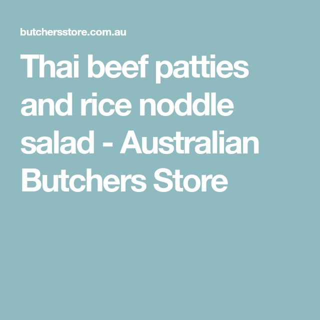 Thai beef patties and rice noddle salad - Australian Butchers Store
