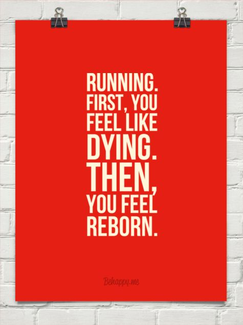Running. first, you feel like dying. then, you feel reborn. #19862