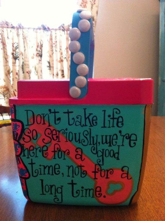 cute sayingSorority Coolers, Painting Coolers, Crafts For Sorority, Cooler Painting, Colleges Spring Breaking Ideas, Quote, Long Time, Coolers Ideas, Coolers Painting