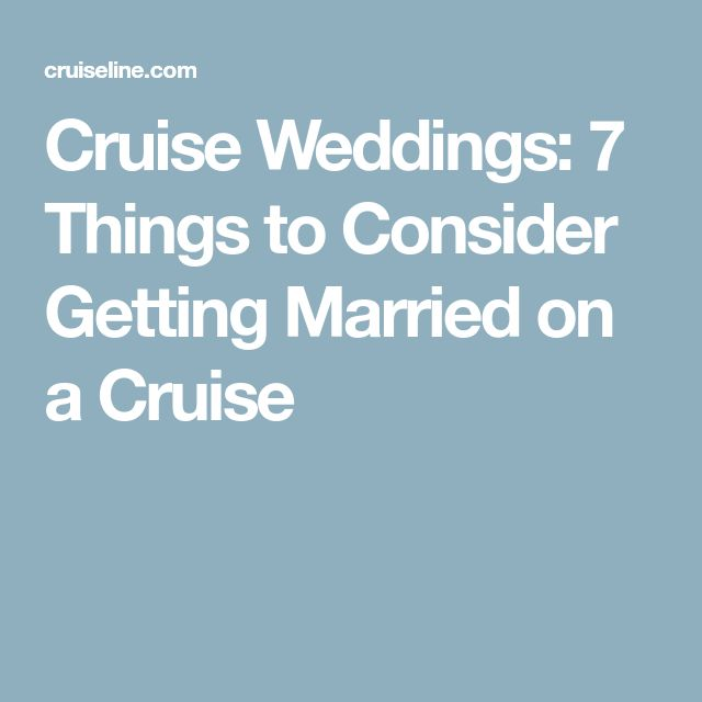 Cruise Weddings: 7 Things to Consider Getting Married on a Cruise