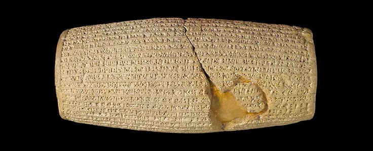 The Cyrus Cylinder. The Cyrus Cylinder is one of the most important and iconic objects in world history. In this text, Cyrus declared religious freedom for his newly conquered people. Clay, Babylon, Mesopotamia, after 539BCE;   7.8-10 x 21.9- 22.8 cm. British Museum, London.