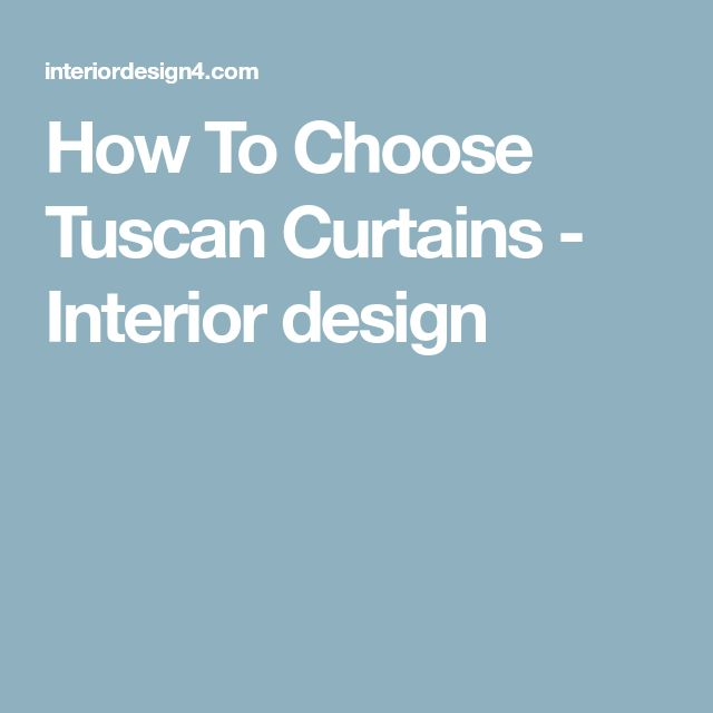 How To Choose Tuscan Curtains - Interior design