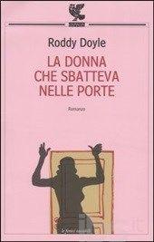 La donna che sbatteva nelle porte, Roddy Doyle (Parma, 2005)
