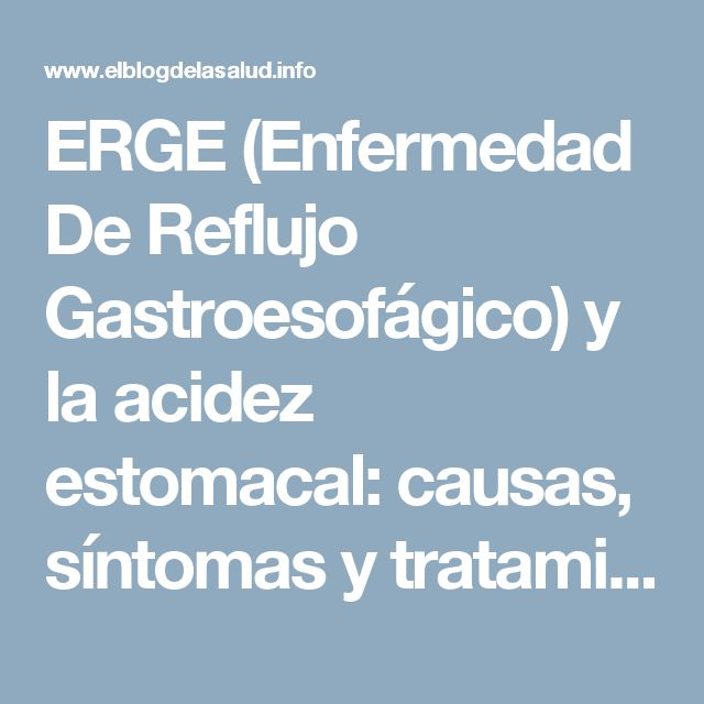 ERGE (Enfermedad De Reflujo Gastroesofágico) y la acidez estomacal: causas, síntomas y tratamiento | El Blog de la Salud | Suplementos Deportivos