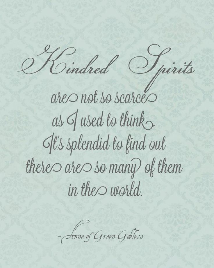Kindred spirits ~ Anne of Green Gables-One of my favorite quotes from Anne ...