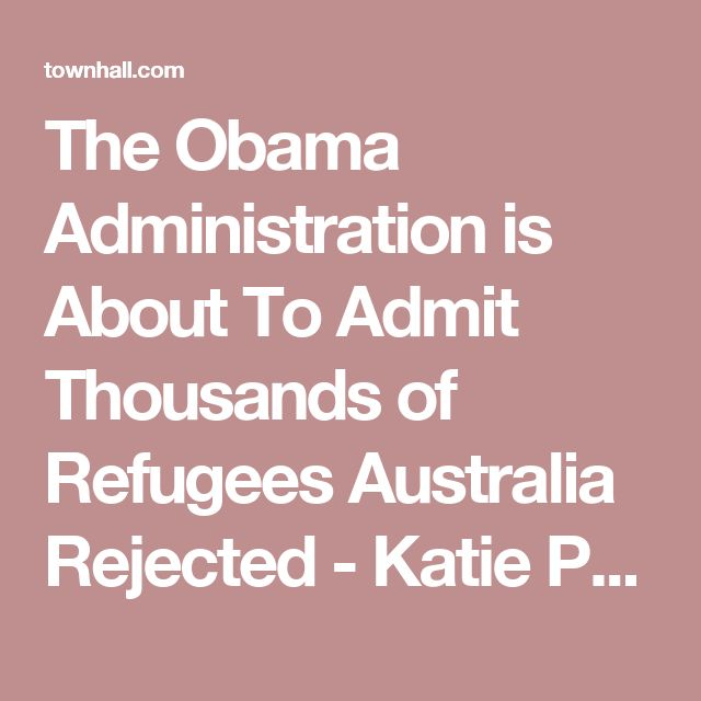 The Obama Administration is About To Admit Thousands of Refugees Australia Rejected - Katie Pavlich
