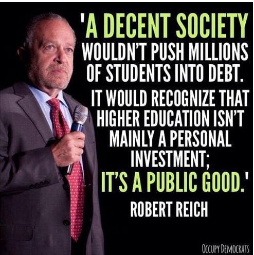 A decent society wouldn't push millions of students into debt . . . . -- Robert Reich