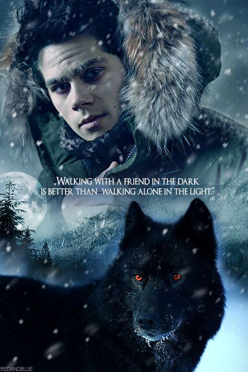 Teen Wolf ... Stiles ... walking with a friend in the dark ist better than walking alone in the light.