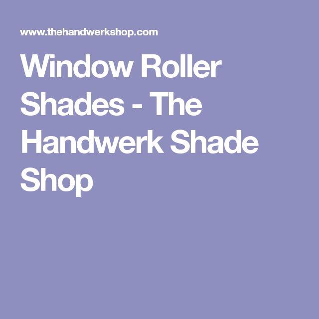 Window Roller Shades - The Handwerk Shade Shop