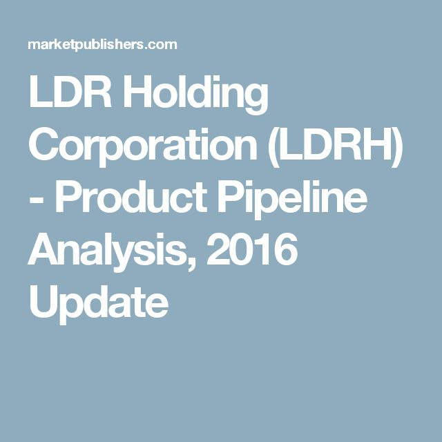 LDR Holding Corporation (LDRH) - Product Pipeline Analysis, 2016 Update
