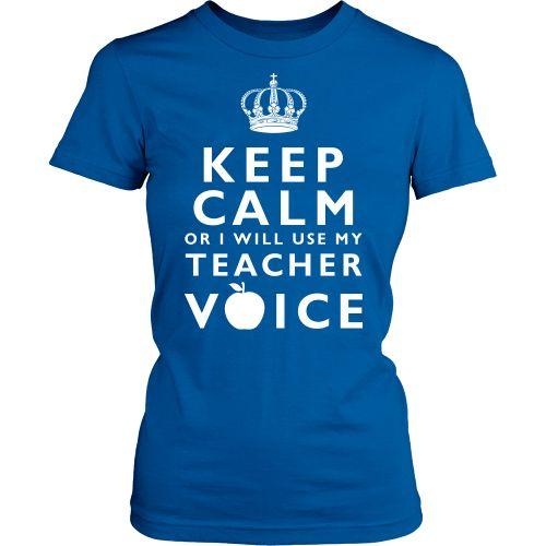 Keep Calm Or I'll Use My Teacher Voice
