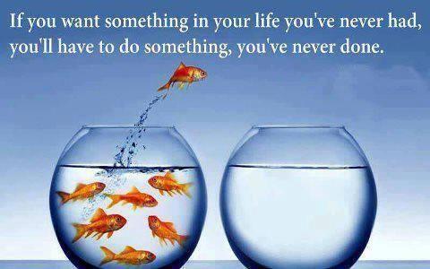 Doe eens iets wat je nog nooit eerder gedaan hebt :)