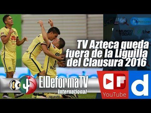 165 TV Azteca queda fuera de la Liguilla del Clausura 2016