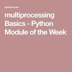 multiprocessing Basics - Python Module of the Week