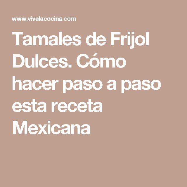 Tamales de Frijol Dulces. Cómo hacer paso a paso esta receta Mexicana