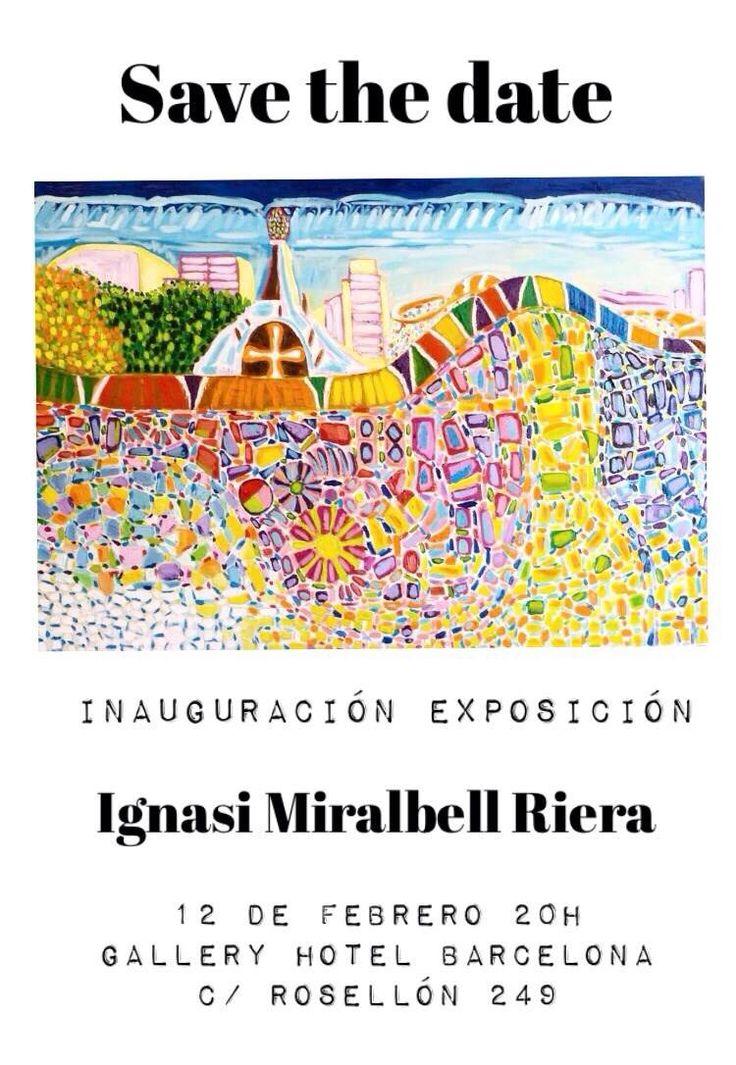 Save the date INAUGURACIÓN EXPOSICIÓN  Ignasi Miralbell Riera  20 de febrero 20H Gallery Hotel Barcelona C/ ROSELLÓ 249