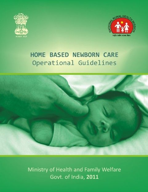 Home Based Newborn Care Operational Guidelines http://nhsrcindia.org/pdf_files/resources_thematic/Reproductive_Child_Health/NHSRC_Contribution/Operational%20Guidelines%20fo_454.pdf