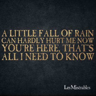 A little fall of rain   Can hardly hurt me now  You're here, that's all I need to know