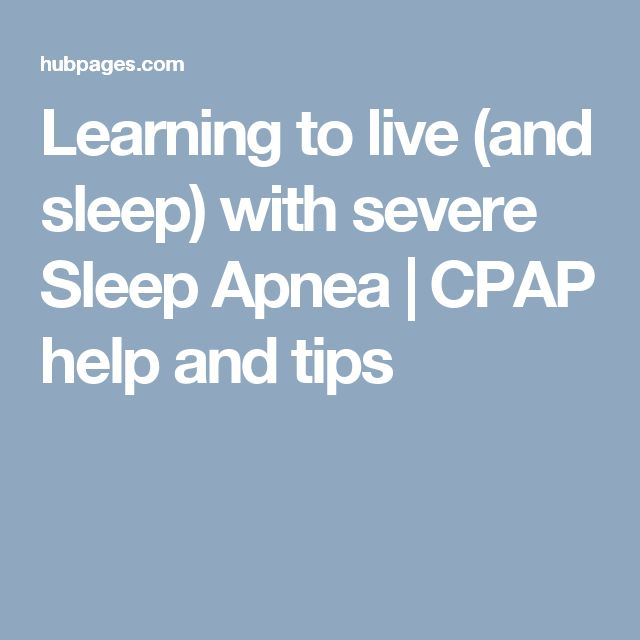 Learning to live (and sleep) with severe Sleep Apnea   CPAP help and tips