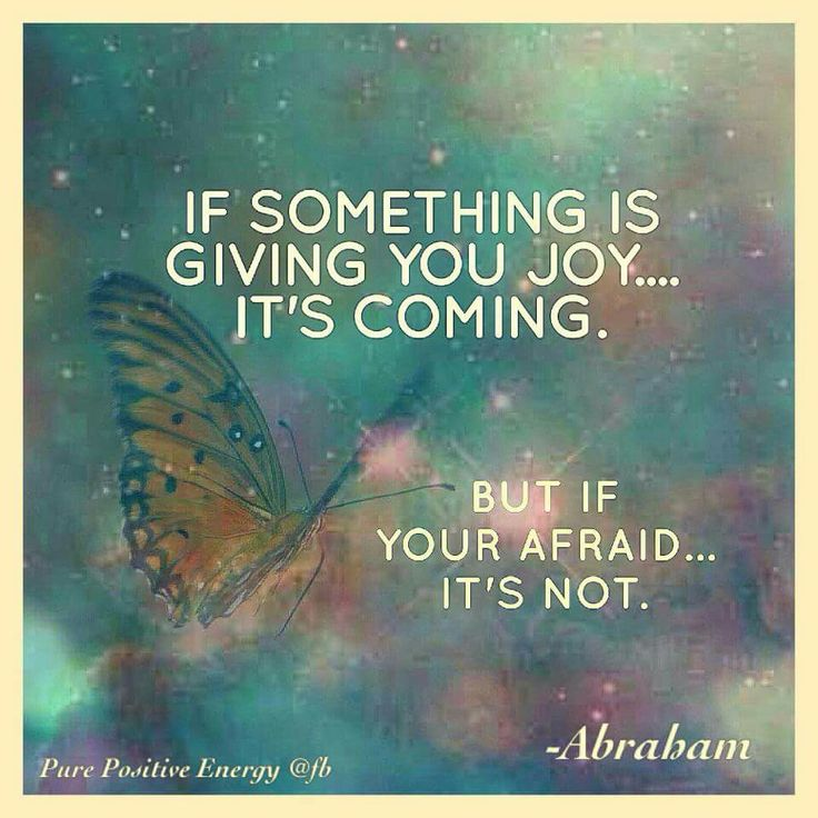Reminding me..If something is GIVING you JOY............its COMING. But if Your afraid its not. #Abraham-Hicks..