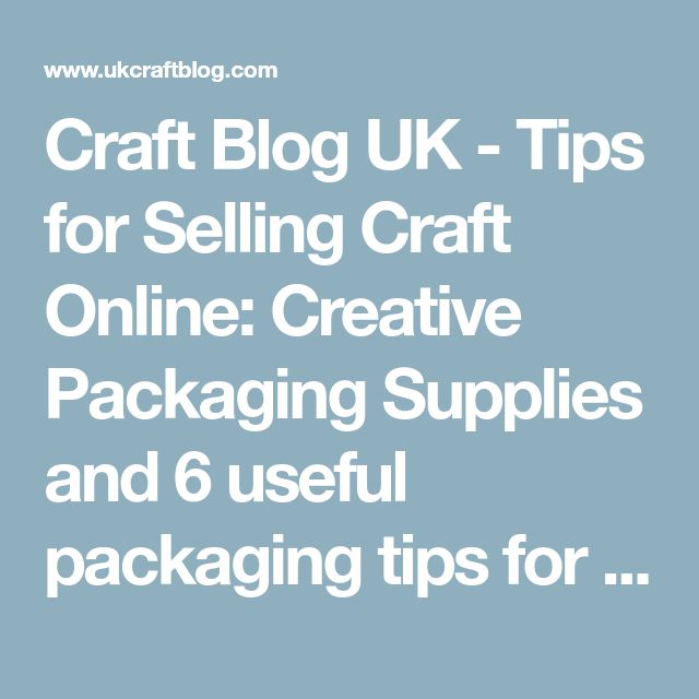 Craft Blog UK - Tips for Selling Craft Online: Creative Packaging Supplies and 6 useful packaging tips for craft sellers!