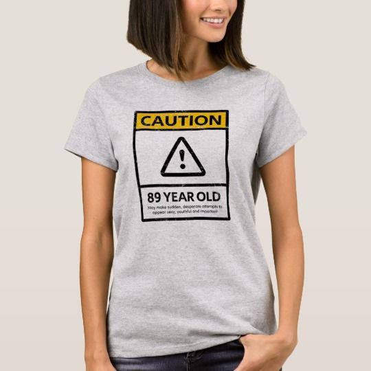 CAUTION 89 Year Old 89th Birthday Gift Tee