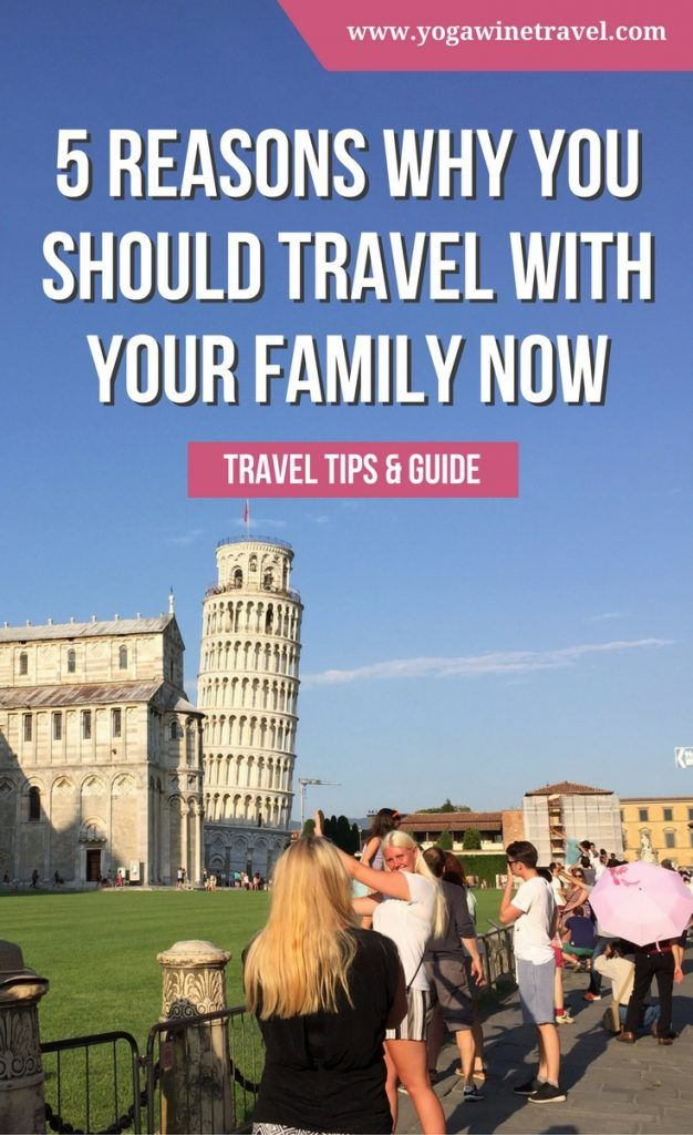 Yogawinetravel.com: 5 Reasons Why You Should Travel With Your Family Now
