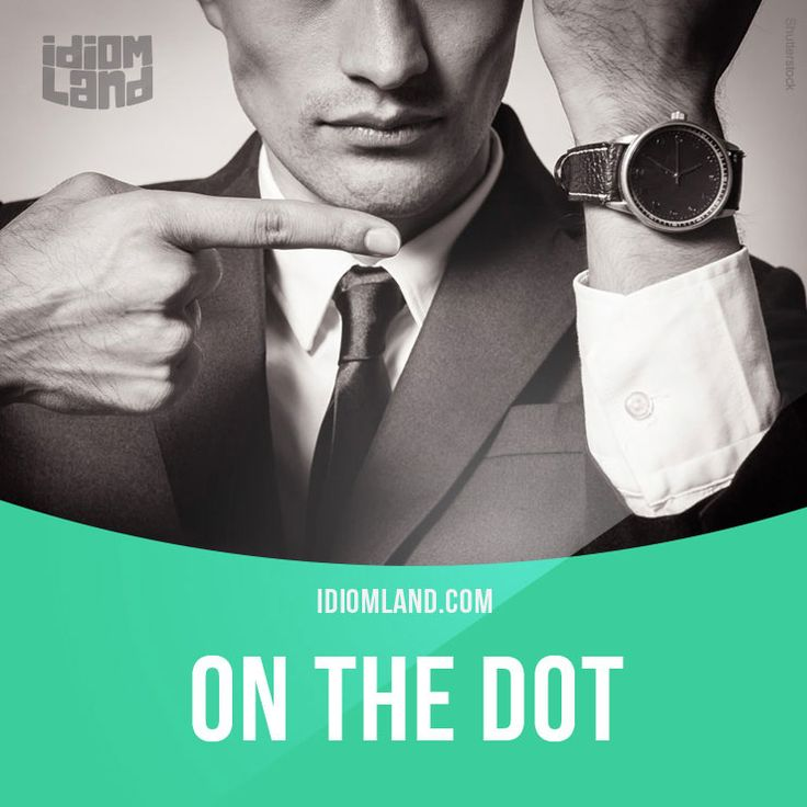 """""""On the dot"""" means """"to be punctual, exactly on time"""". Example: I expect to see you here at eight o'clock on the dot."""