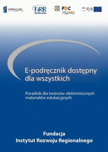 E-podręcznik dostępny dla wszystkich. Poradnik dla twórców elektronicznych materiałów edukacyjnych.