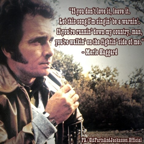 Merle Haggard- IF YOU DONT LOVE IT LEAVE IT #america #fightinsideofme