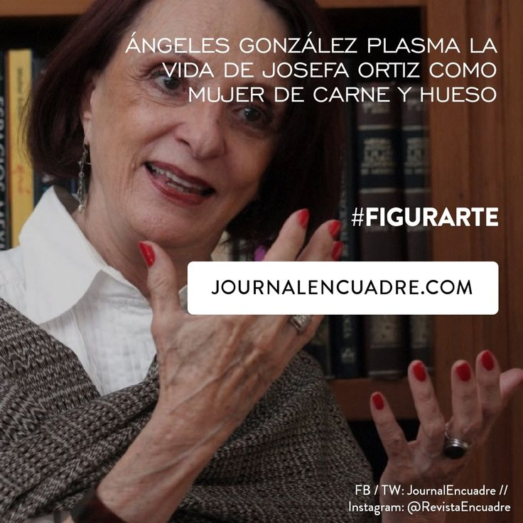 Revista Encuadre » Ángeles González Gamio plasma la vida de Josefa Ortiz como…