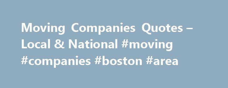 Moving Companies Quotes – Local & National #moving #companies #boston #area http://auto-car.nef2.com/moving-companies-quotes-local-national-moving-companies-boston-area/  # Moving Quotes from Local & Long Distance Moving Companies Our commitment to quality We require our movers to be licensed and insured. Read more We work hard to keep your personal information safe and secure. See our Privacy Policy Moving is not just one event, but a series of decisions and events over a period of time…