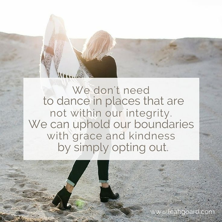We don't need to dance in places that are not within our integrity. We can uphold our boundaries with grace and kindness by simply opting out.