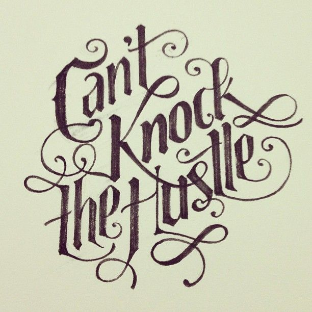 Can't Knock The Hustle #lettering #calligraphy #typography