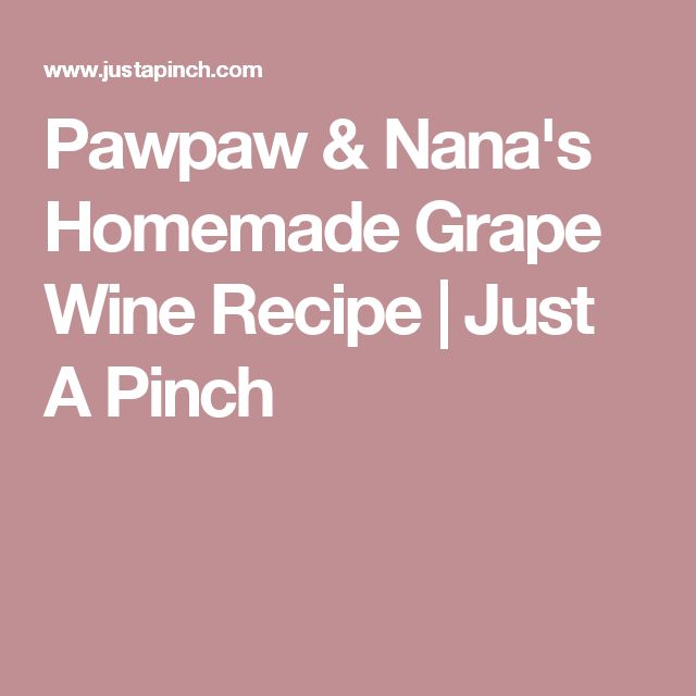 Pawpaw & Nana's Homemade Grape Wine Recipe   Just A Pinch