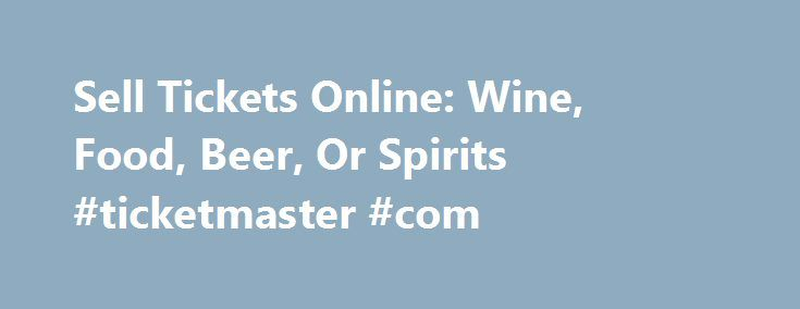 Sell Tickets Online: Wine, Food, Beer, Or Spirits #ticketmaster #com http://tickets.nef2.com/sell-tickets-online-wine-food-beer-or-spirits-ticketmaster-com/  Sell Tickets Online Sell tickets online to your event. Secure and easy! No merchant account or credit card capabilities necessary. Low cost per-ticket fees for you and/or your customers. Guaranteed secure credit card processing. E-Ticket Option. Printable PDF tickets delivered via email. (see a sample ) Highlighted event posting on…