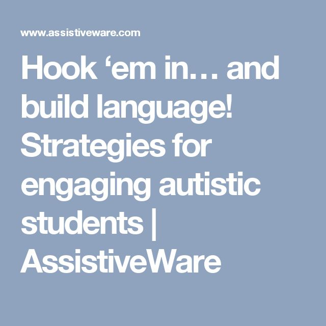 Hook 'em in… and build language! Strategies for engaging autistic students | AssistiveWare