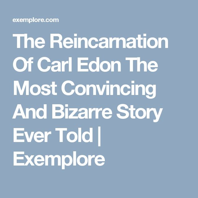The Reincarnation Of Carl Edon The Most Convincing And Bizarre Story Ever Told | Exemplore