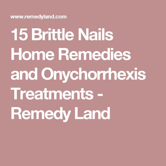 15 Brittle Nails Home Remedies and Onychorrhexis Treatments - Remedy Land