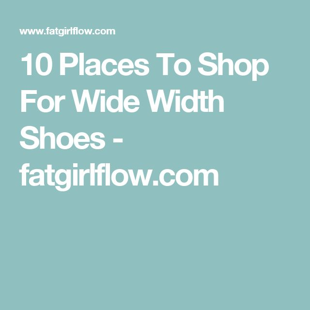 10 Places To Shop For Wide Width Shoes - fatgirlflow.com