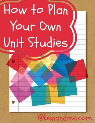5 Easy Steps to Planning Your Own Unit Studies  -- you can do it!