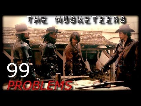 The Musketeers || 99 Problems